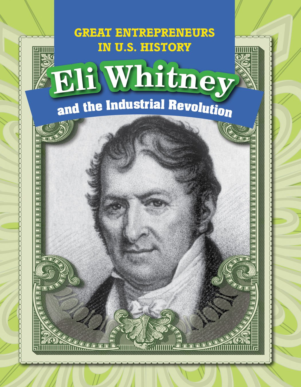 Download Eli Whitney and the Industrial Revolution (Great Entrepreneurs in U.S. History) PDF