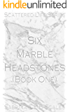 Six Marble Headstones (Scattered Life Series Book 1)