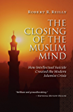 The Closing of the Muslim Mind: How Intellectual Suicide Created the Modern Islamist Crisis