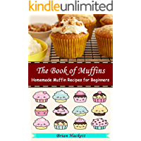THE BOOK OF MUFFINS: Homemade Muffin Recipes for Beginners
