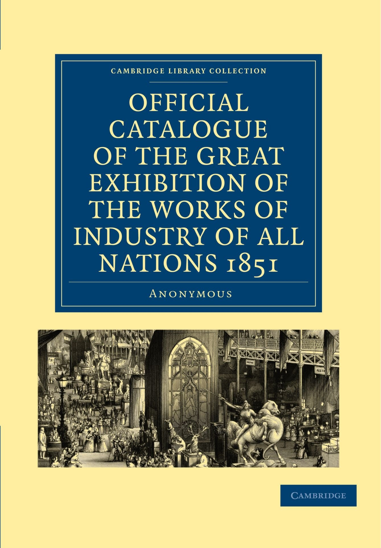 Official Catalogue Of The Great Exhibition Of The Works Of Industry Of All Nations 1851 Cambridge Library Collection British And Irish History 19th Century Amazon In Cambridge University Press Books