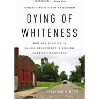 Dying of Whiteness: How the Politics of Racial Resentment Is Killing America's Heartland (Basic Books) (English Edition)