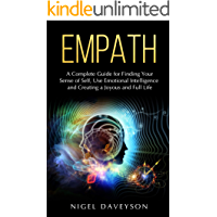 EMPATH: A Complete Guide for Finding Your Sense of Self, Use Emotional Intelligence and Creating a Joyous and Full Life (English Edition)