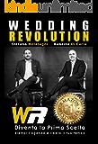 WEDDING REVOLUTION: Marketing Strategico per il Matrimonio. Diventa la Prima Scelta riempi l'agenda e libera il tuo tempo. Wedding Business Academy