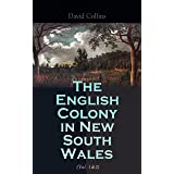 The English Colony in New South Wales (Vol. 1&2): Narrative of the British First Settlement in Australia 1788-1801