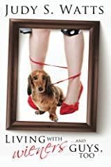 Living with Wieners ... and guys, too (The Watts Line Book 1) Kindle Edition