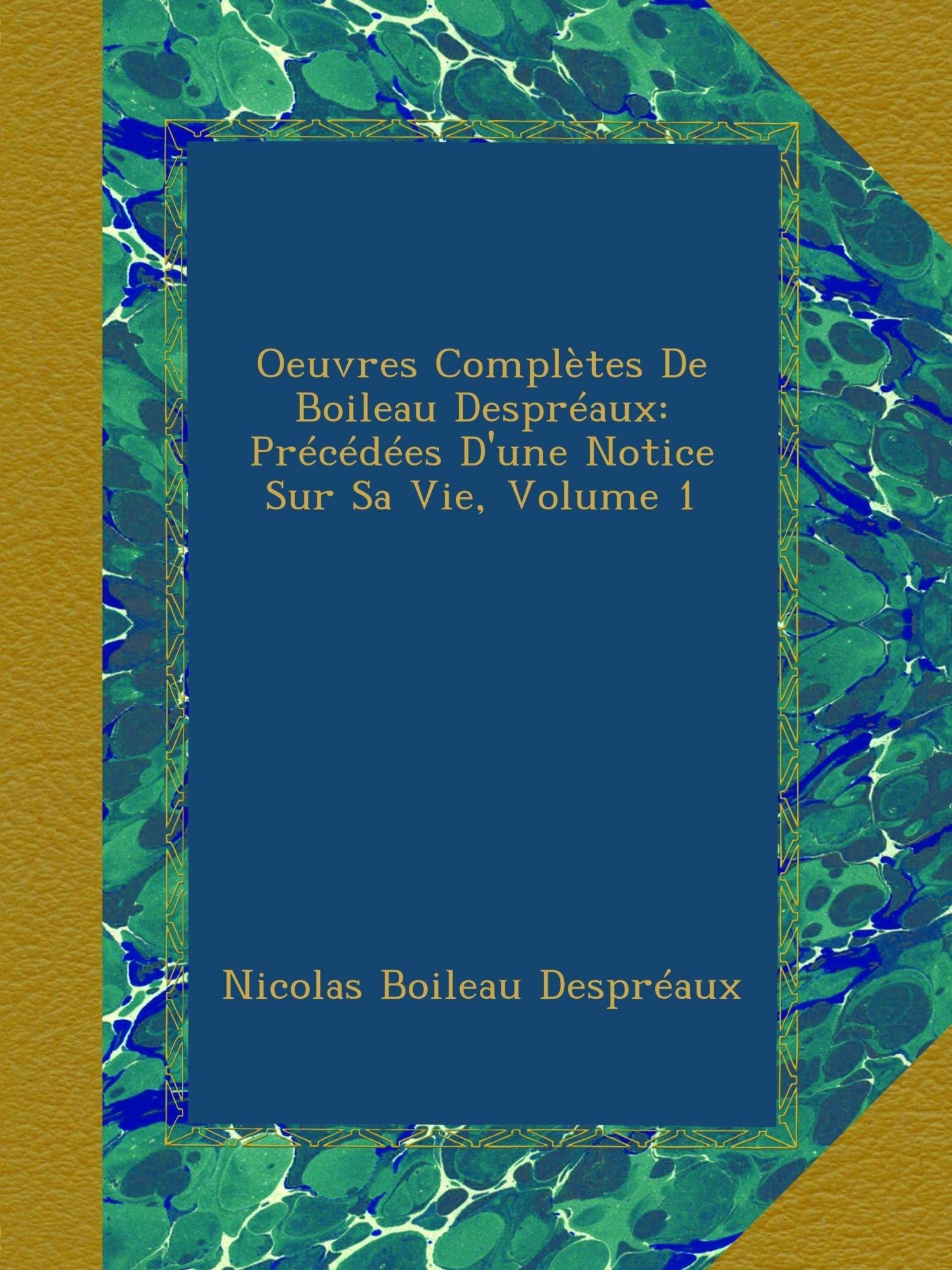 Read Online Oeuvres Complètes De Boileau Despréaux: Précédées D'une Notice Sur Sa Vie, Volume 1 (French Edition) pdf