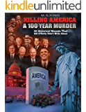 Killing America: A 100 Year Murder: Forty Historical Wounds That Bill O'Reilly Didn't Write About