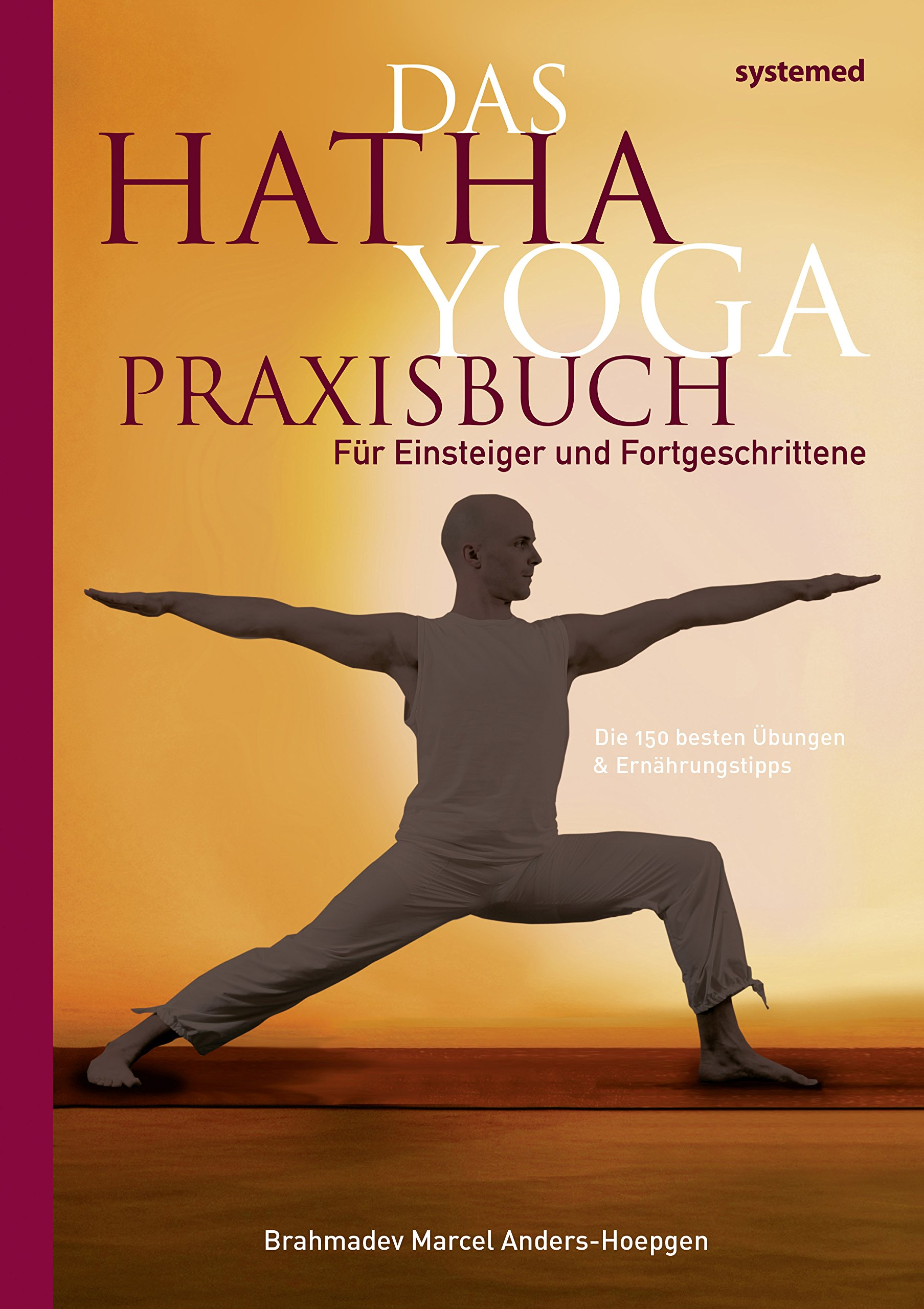 Das Hatha-Yoga Praxisbuch: Für Einsteiger und ...