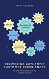 Delivering Authentic Customer Experiences: The small business guide to turning principles into profit