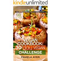 Vegan Cookbook: 30 Day Vegan Challenge: Top 100 Vegan Recipes and Fully Vegan 30 Day Meal Plan