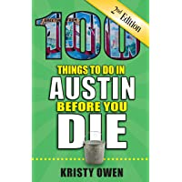 100 Things to Do in Austin Before You Die, 2nd Edition (100 Things to Do Before You Die)
