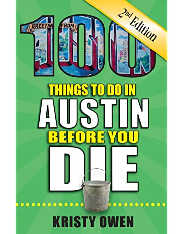 100 Things to Do in Austin Before You Die, 2nd Edition (100 Things to