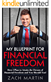 My Blueprint for Financial Freedom: How I Plan to Attain the Dream of Financial Freedom and You Should Too!