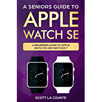 A Seniors Guide To Apple Watch SE: A Ridiculously Simple Guide To Apple Watch SE and WatchOS 7