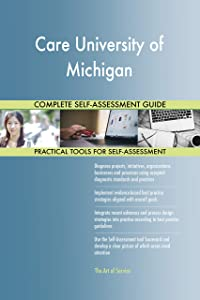 Care University of Michigan All-Inclusive Self-Assessment - More than 680 Success Criteria, Instant Visual Insights, Comprehensive Spreadsheet Dashboard, Auto-Prioritized for Quick Results