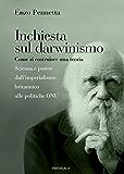 Inchiesta sul darwinismo: Come si costruisce una teoria. Scienza e potere dall'imperialismo britannico alle politiche ONU