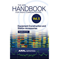 The ARRL Handbook for Radio Communications; Volume 5: Equipment Construction & Station Accessories
