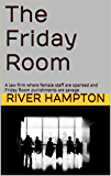 The Friday Room: A law firm where female staff are spanked and Friday Room punishments are savage (A Proper Job Book 2) (English Edition)