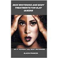 SKIN WHITENING AND BODY TREATMENTS FOR SLAY QUEENS : DO IT YOURSELF (Diy) BODY WHITENIZER...