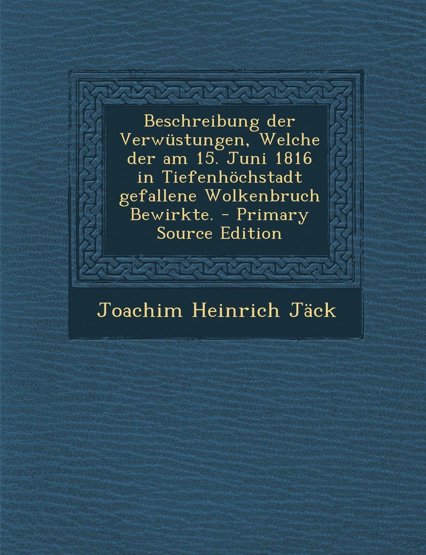 Download Beschreibung der Verwüstungen, Welche der am 15. Juni 1816 in Tiefenhöchstadt gefallene Wolkenbruch Bewirkte. - Primary Source Edition (German Edition) pdf epub