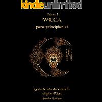 Wicca para principiantes: Guía de introducción a la religión Wicca