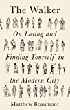 The Walker: On Finding and Losing Yourself in the Modern City