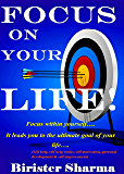 FOCUS ON YOUR LIFE!: Focus within yourself….….(Self help,self help books, motivational self help books, personal development, self improvement) (English Edition)