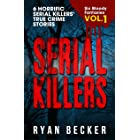 Serial Killers Volume 1: 6 Horrific Serial Killers' True Crime Stories (Six Bloody Fantasies)