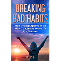 Breaking Bad Habits: Step By Step Approach on How To Restart Your Life For Success (English Edition)