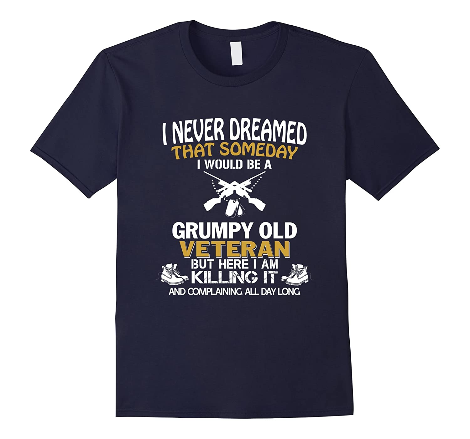 Never Dreamed Id Be Grumpy Old Veteran Funny Gift T-Shirt-RT