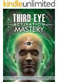 Third Eye: Third Eye Activation Mastery, Proven And Fast Working Techniques To Increase Awareness And Consciousness NOW ! -  psychic development, pineal gland -