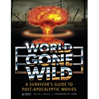 World Gone Wild: A Survivors Guide to Pt-Apocalyptic Movies