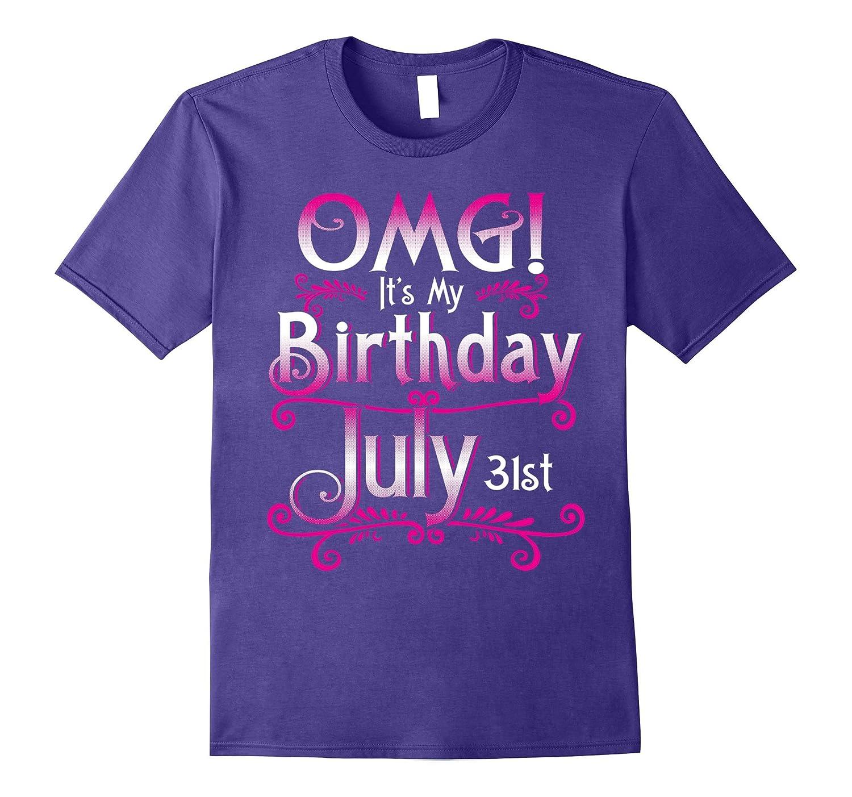 OMG Its My Birthday July 31st T-Shirt Born In July-PL