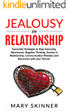 JEALOUSY IN RELATIONSHIP: Successful Strategies to Stop Insecurity, Attachment, Negative Thinking, Anxiety in Relationship, Communication Mistakes and Reconnect with your Partner