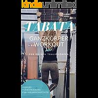 TABATA: Ganzkörper Workout für deinen Traumkörper: Ideales Turbo-Training für Vielbeschäftigte (German Edition)