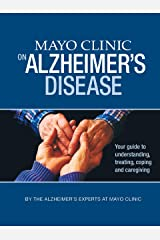 Mayo Clinic on Alzheimer's Disease (Disease and Conditions Book 1) Kindle Edition