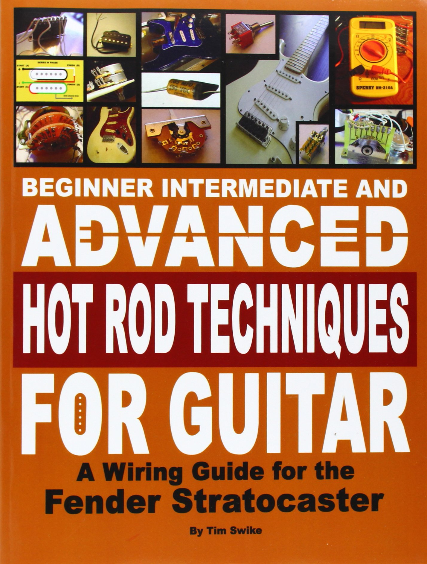 Beginner Intermediate And Advanced Hot Rod Techniques For Guitar A Varitone Switch Wiring Diagram Fender Stratocaster Guide Tim Swike 9780615218137 Books
