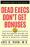 Dead Execs Don't Get Bonuses: The Ultimate Guide To Survive Your Career With A Healthy Heart (English Edition)