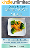 Quick & Easy Microwave Meals: Over 50 recipes for breakfast, snacks, meals and desserts