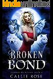 Broken Bond: A Reverse Harem Shifter Romance (Claimed by Wolves Book 2)
