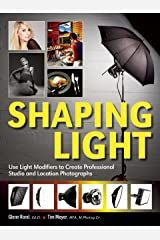 Shaping Light: Use Light Modifiers to Create Amazing Studio and Location Photographs Kindle Edition