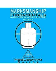 Marksmanship Fundamentals: Improve Your Shooting by Mastering the Basics