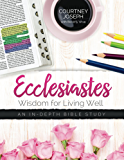Ecclesiastes: Wisdom For Living Well