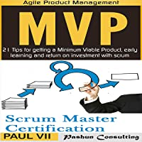 Agile Product Management Box Set: Scrum Master Certification: PSM 1 Exam Preparation & Minimum Viable Product with Scrum: 21 Tips for Getting a Minimal Viable Product, Early Learning and Return on Investment with Scrum