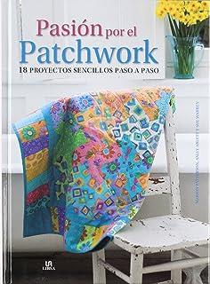 Pasión por el patchwork / Love Quilting: 18 proyectos sencillos paso a paso / 18