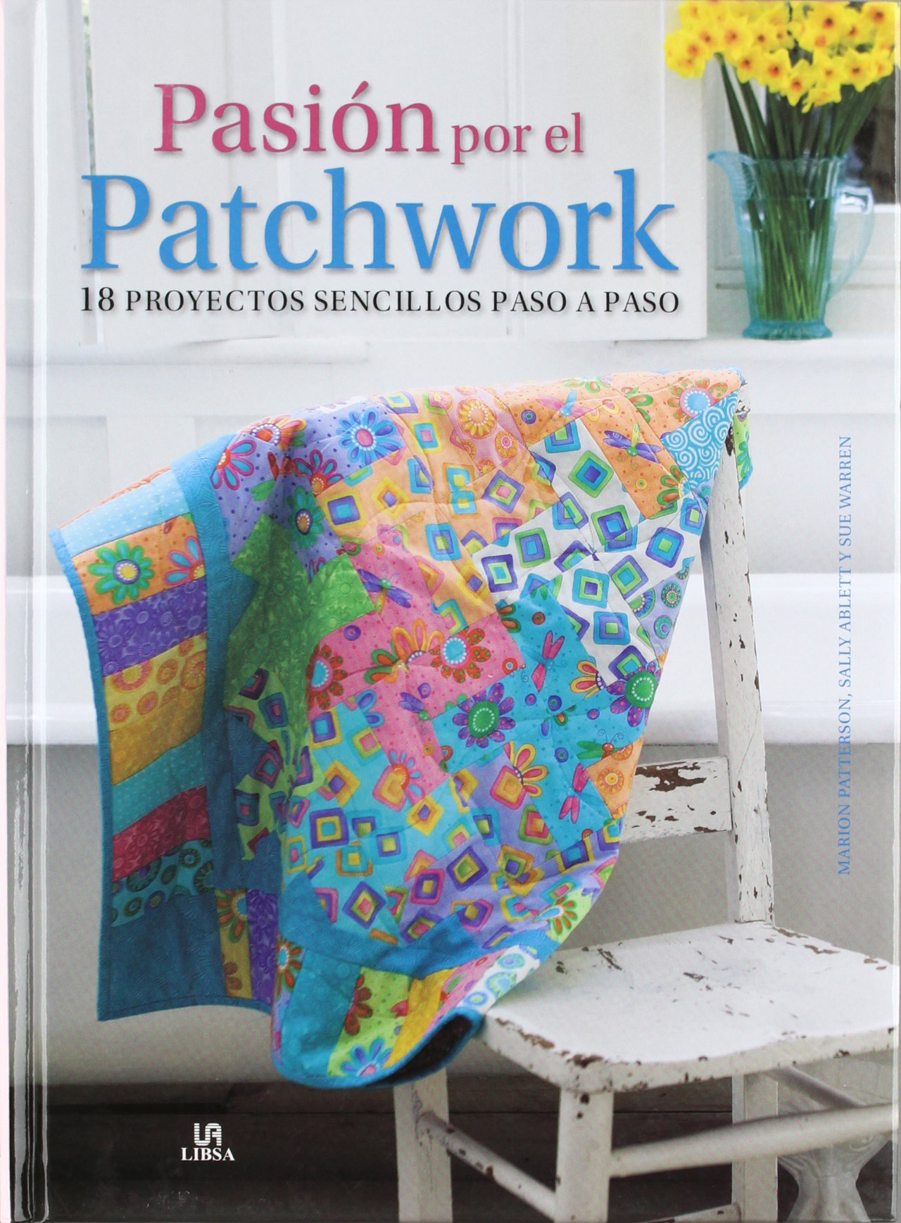 Download Pasión por el patchwork / Love Quilting: 18 proyectos sencillos paso a paso / 18 Simple Projects Step by Step (Spanish Edition) PDF
