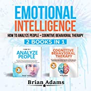 Emotional Intelligence: How to Analyze People + Cognitive Behavioral Therapy: 2 Books in 1
