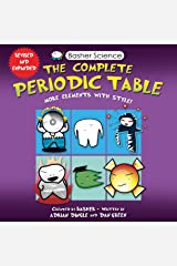 Basher Science: The Complete Periodic Table: All the Elements with Style Kindle Edition