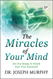 Miracles of Your Mind: Are you ready to unlock your true potential? (English Edition)
